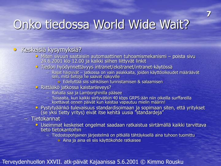 Onko tiedossa World Wide Wait?