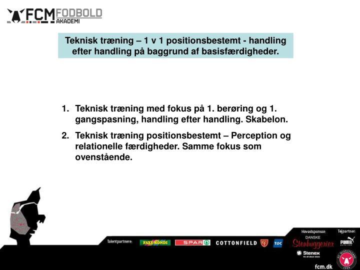 Teknisk træning – 1 v 1 positionsbestemt - handling efter handling på baggrund af basisfærdigheder.
