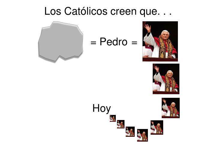Los Católicos creen que. . .