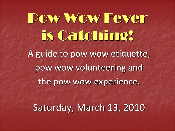 pow wow fever is catching n.