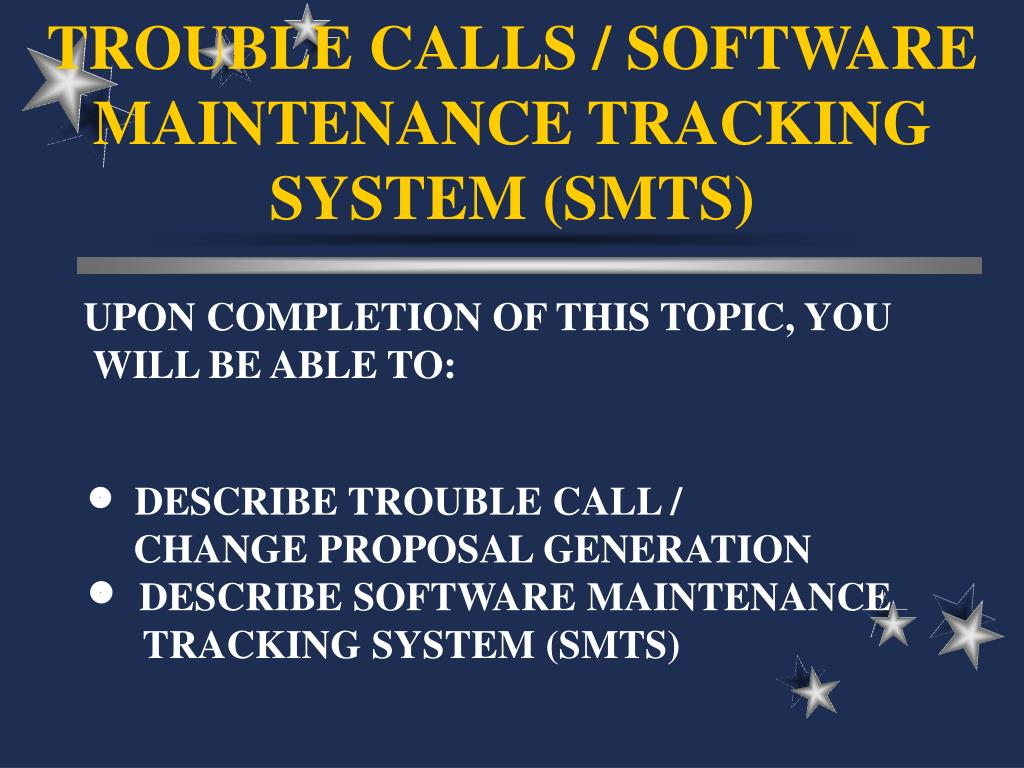 PPT - TROUBLE CALLS / SOFTWARE MAINTENANCE TRACKING SYSTEM (SMTS