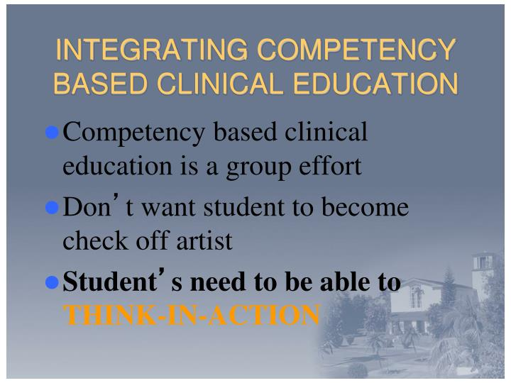 INTEGRATING COMPETENCY BASED CLINICAL EDUCATION