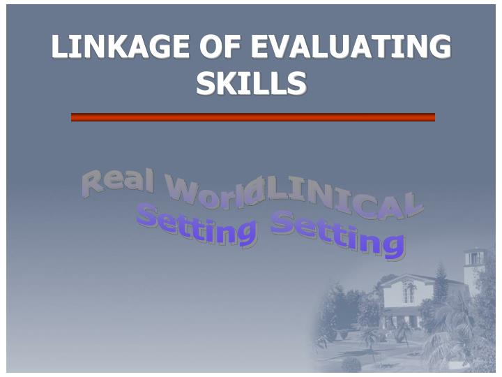 LINKAGE OF EVALUATING  SKILLS