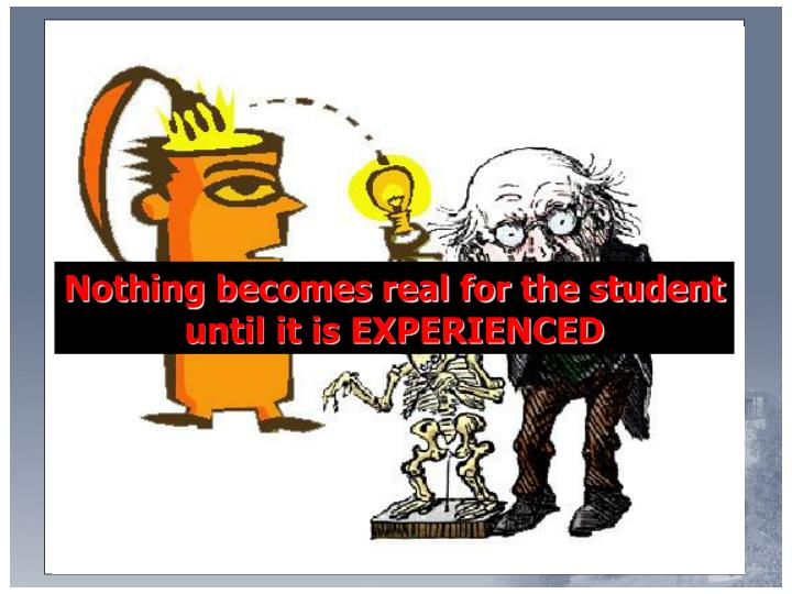 Nothing becomes real for the student