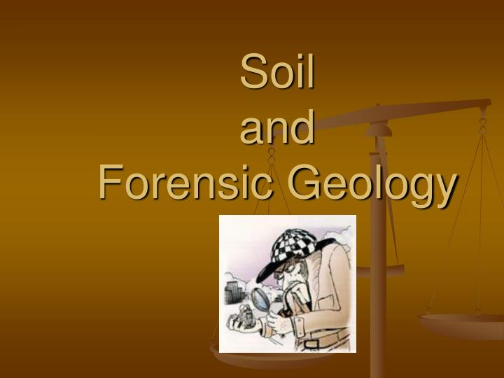 Ppt Soil And Forensic Geology Powerpoint Presentation Free Download Id 3958881