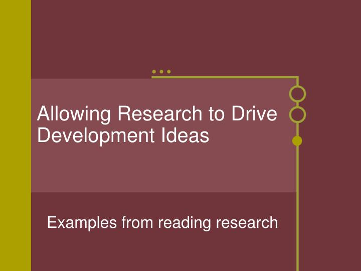 Allowing research to drive development ideas