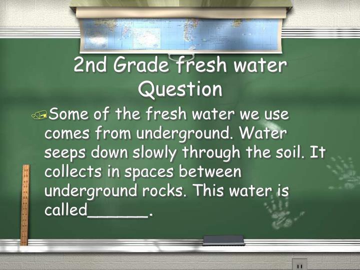 2nd Grade fresh water Question
