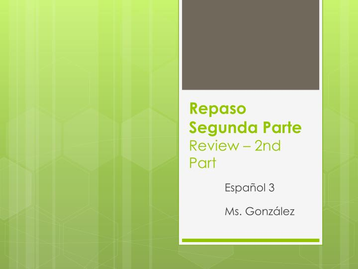 Repaso segunda parte review 2nd p art