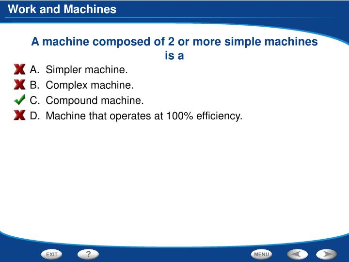 A machine composed of 2 or more simple machines is a