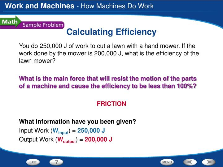 You do 250,000 J of work to cut a lawn with a hand mower. If the work done by the mower is 200,000 J, what is the efficiency of the lawn mower?