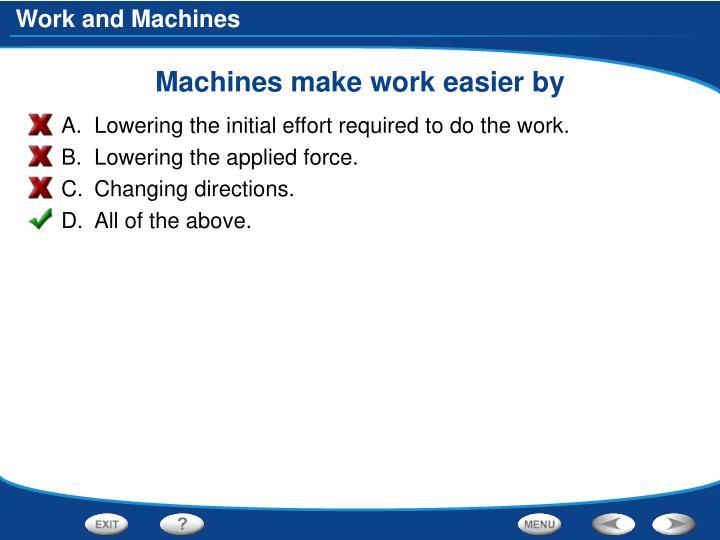 Machines make work easier by