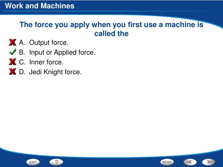 The force you apply when you first use a machine is called the