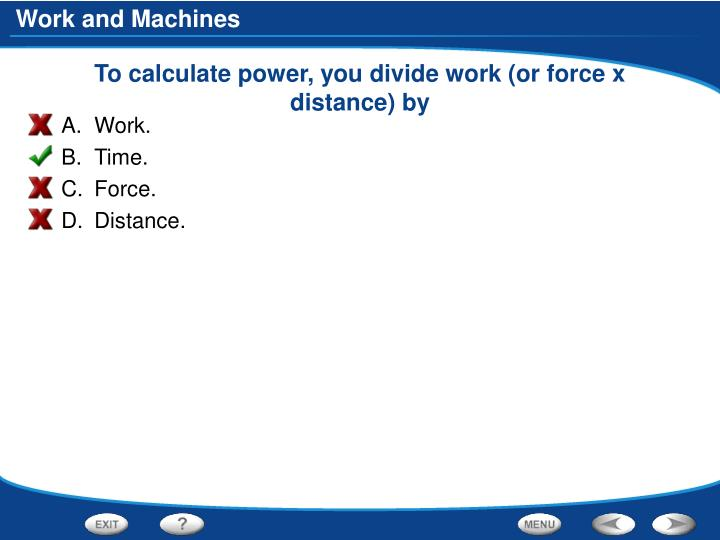 To calculate power, you divide work (or force x distance) by