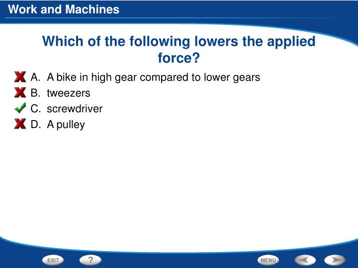 Which of the following lowers the applied force?