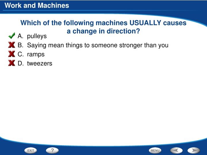 Which of the following machines USUALLY causes a change in direction?