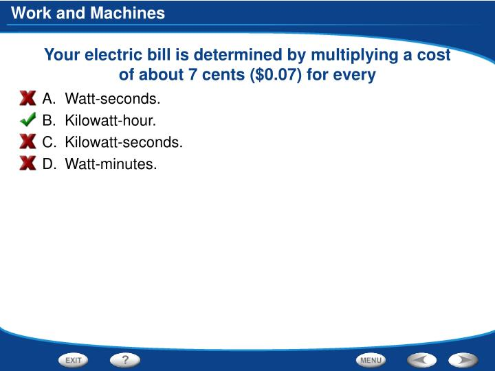 Your electric bill is determined by multiplying a cost of about 7 cents ($0.07) for every