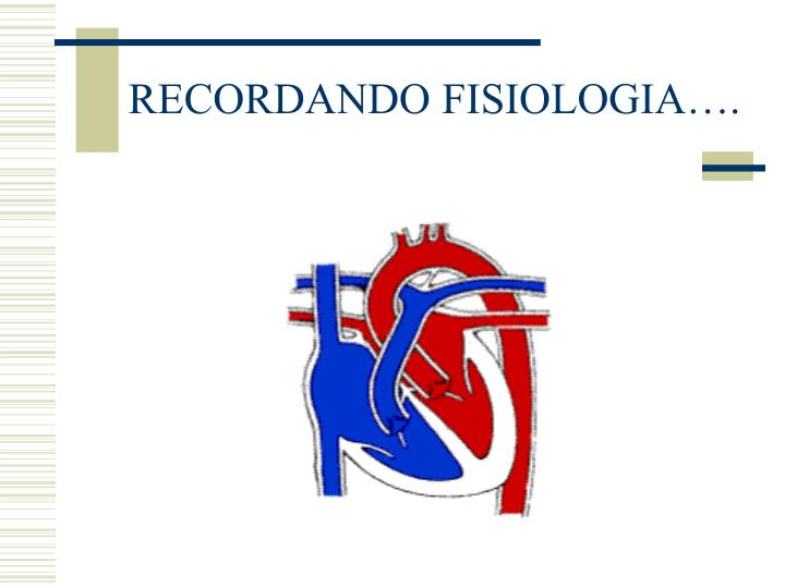 RECORDANDO FISIOLOGIA….