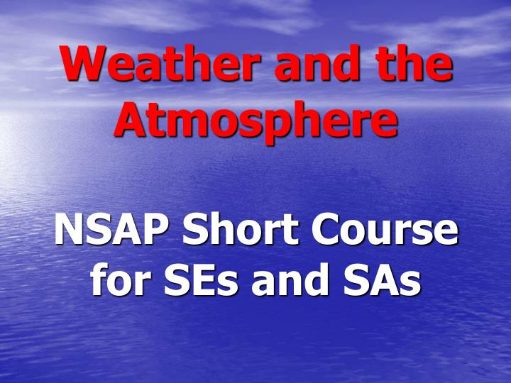 weather and the atmosphere nsap short course for ses and sas n.