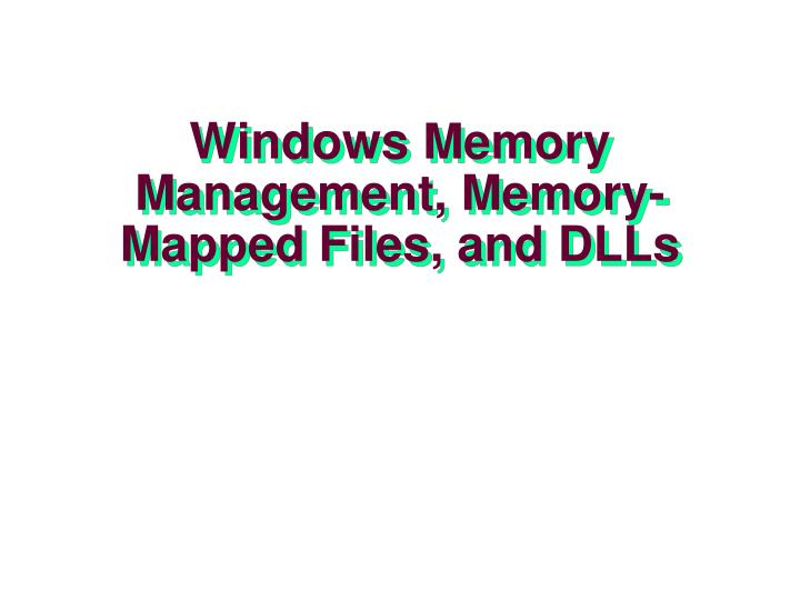 windows memory management memory mapped files and dlls n.