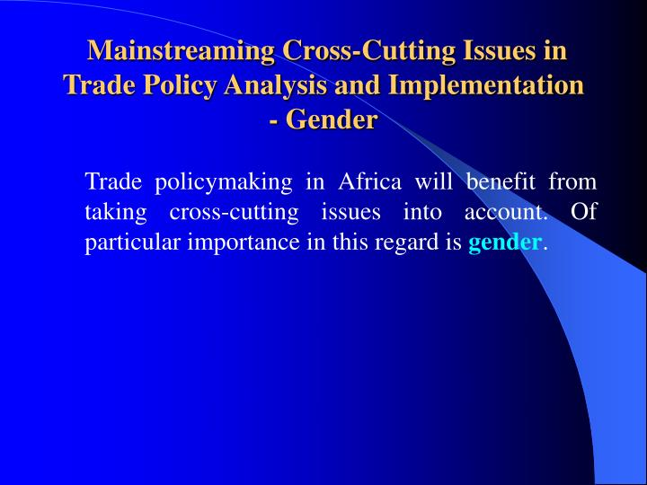Mainstreaming cross cutting issues in trade policy analysis and implementation gender