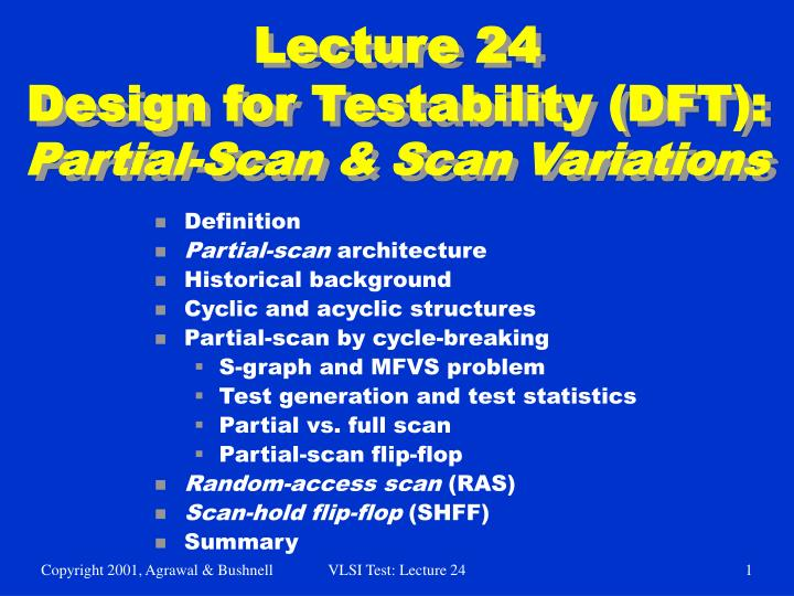 Lecture 24 design for testability dft partial scan scan variations