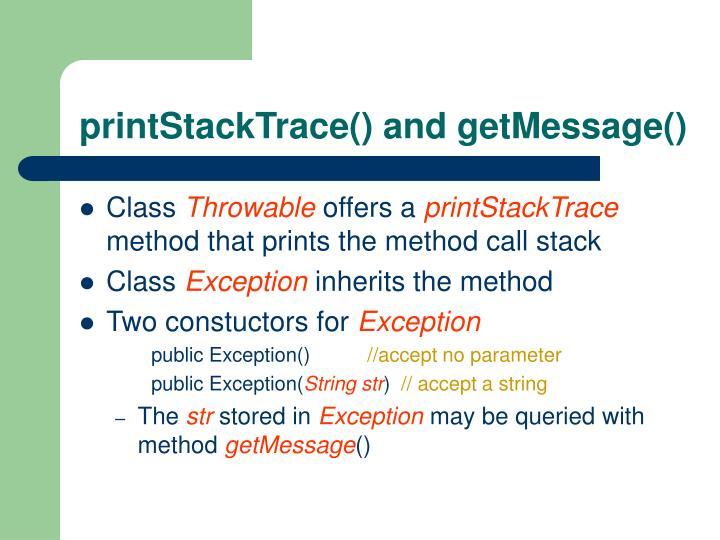 printStackTrace() and getMessage()