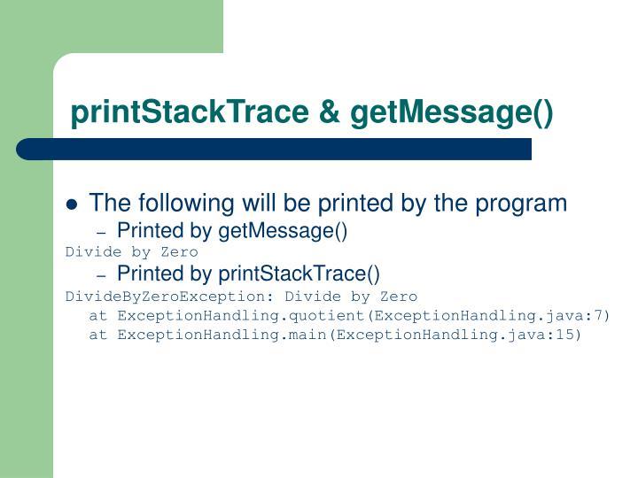 printStackTrace & getMessage()