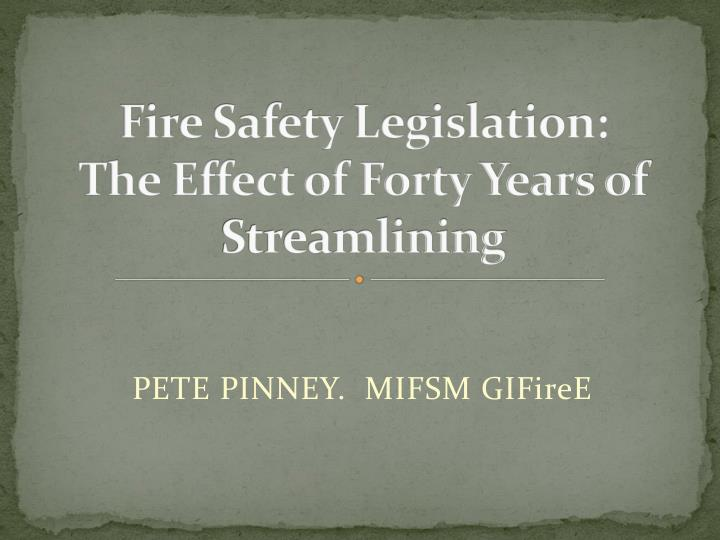 Fire safety legislation the effect of forty years of streamlining