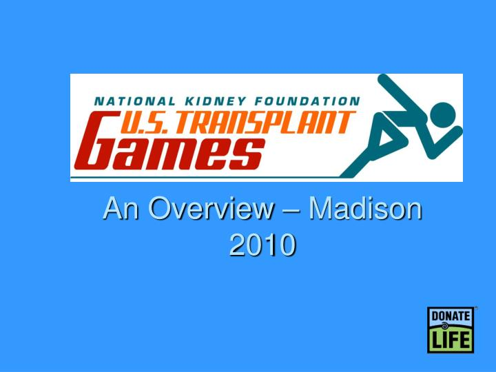 An Overview – Madison 2010