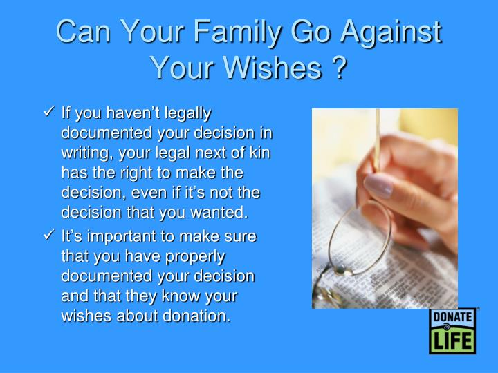 Can Your Family Go Against Your Wishes ?