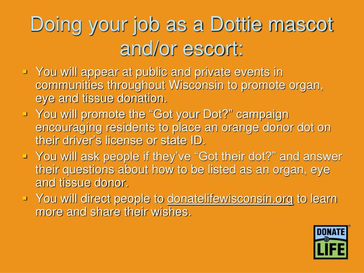 Doing your job as a Dottie mascot and/or escort: