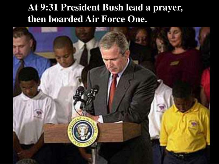 At 9:31 President Bush lead a prayer, then boarded Air Force One.