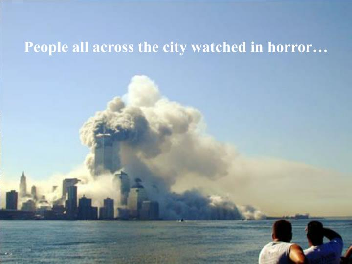 People all across the city watched in horror…
