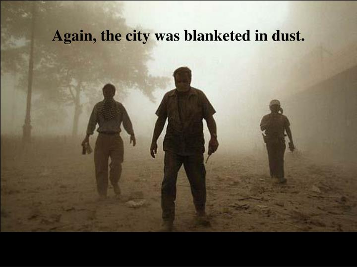 Again, the city was blanketed in dust.