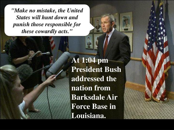 """""""Make no mistake, the United States will hunt down and punish those responsible for these cowardly acts."""""""