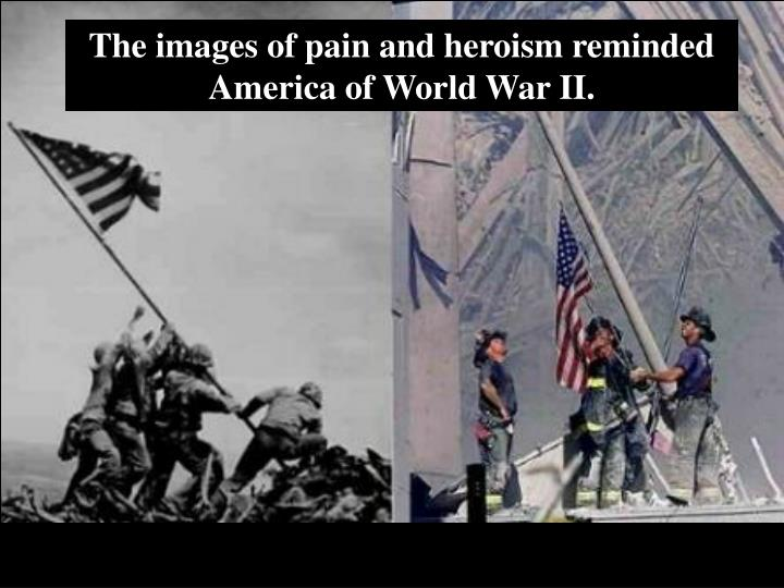 The images of pain and heroism reminded America of World War II.