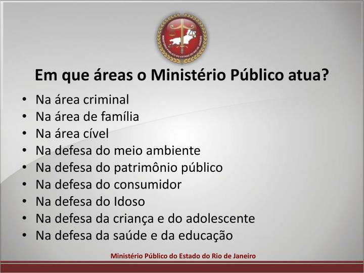 Em que áreas o Ministério Público atua?