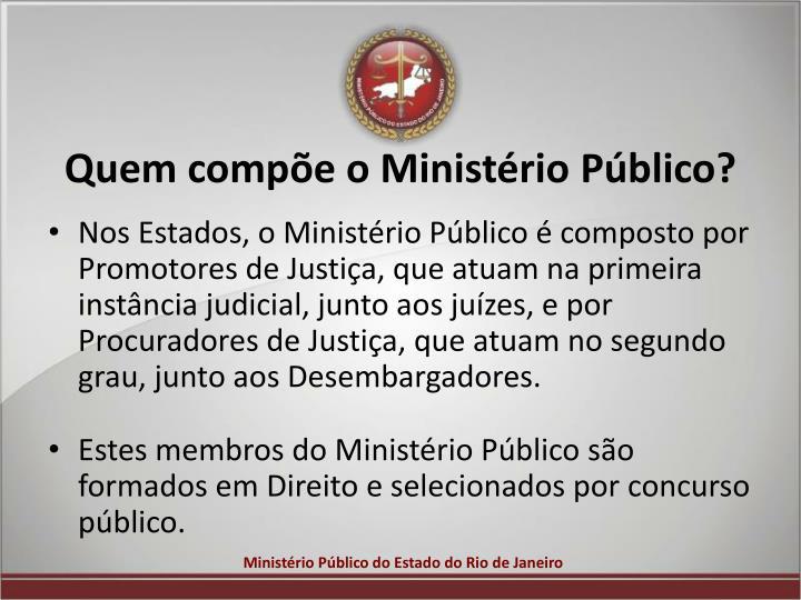 Quem compõe o Ministério Público?