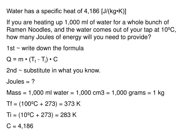 Water has a specific heat of 4,186 [J/(kg•K)]