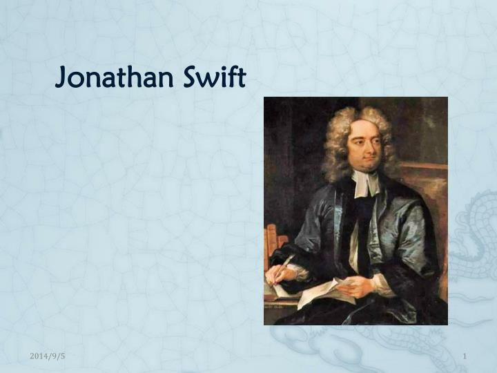 the early life of jonathan swift Jonathan swift (30 november 1667 – 19 october 1745) was an anglo-irish satirist, essayist, political pamphleteer (first for the whigs, then for the tories), poet and cleric who becamedean of st patrick's cathedral, dublin.