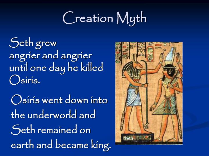 osiris and iris creation myth Discovering the humanities chapter 1 what does a myth embody views and beliefs of a culture osiris iris horus seth.