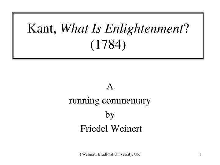 what is enlightenment kant User review - flag as inappropriate what is enlightenment does a good, quick job answering the title question with essays and selected philosopher's setting easy to understand developments explaining 'enlightenment' with central european focused ideas and events i find a group of history based responses to this long standing.