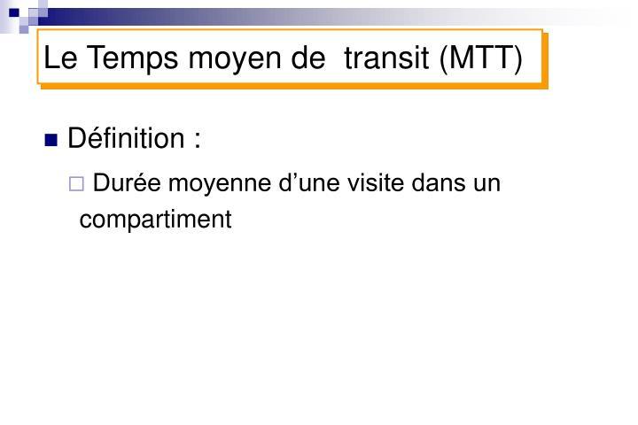 Le Temps moyen de  transit (MTT)
