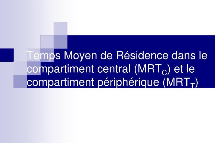 Temps Moyen de Résidence dans le compartiment central (MRT