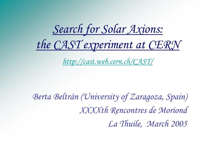 search for solar axions the cast experiment at cern http cast web cern ch cast n.