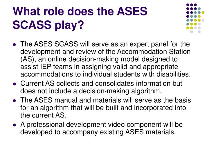 What role does the ASES SCASS play?
