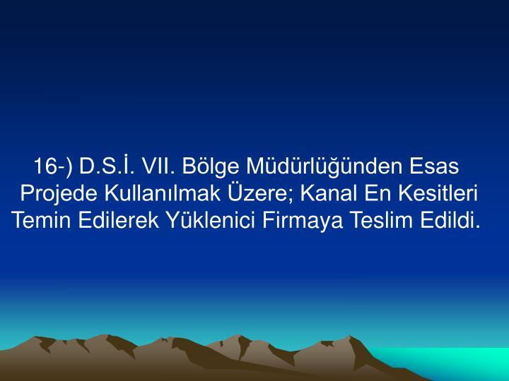 16-) D.S.İ. VII. Bölge Müdürlüğünden Esas