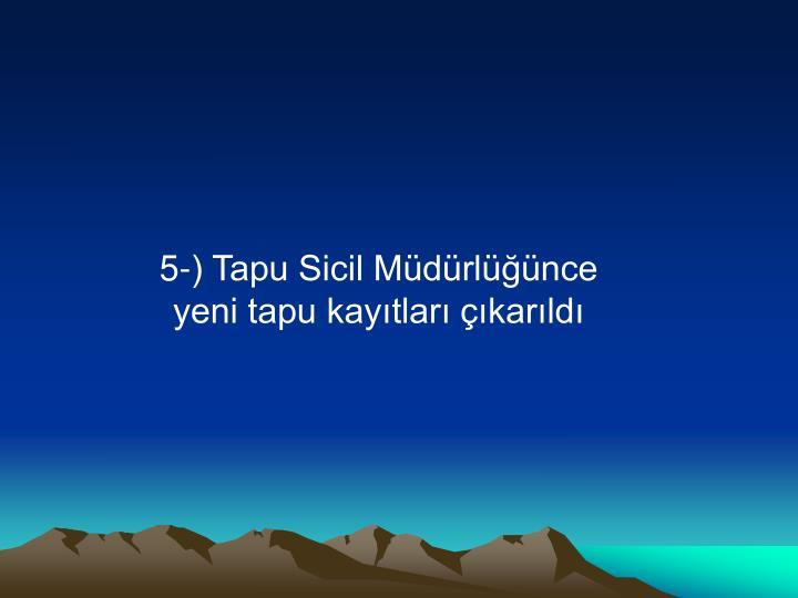 5-) Tapu Sicil Müdürlüğünce yeni tapu kayıtları çıkarıldı
