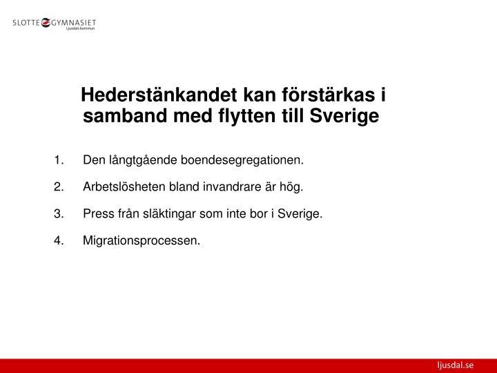 Hederstänkandet kan förstärkas i samband med flytten till Sverige