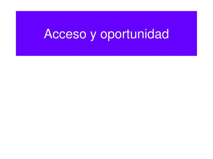 Acceso y oportunidad
